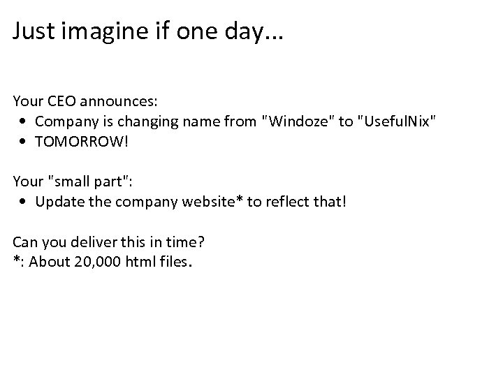 Just imagine if one day. . . Your CEO announces: • Company is changing