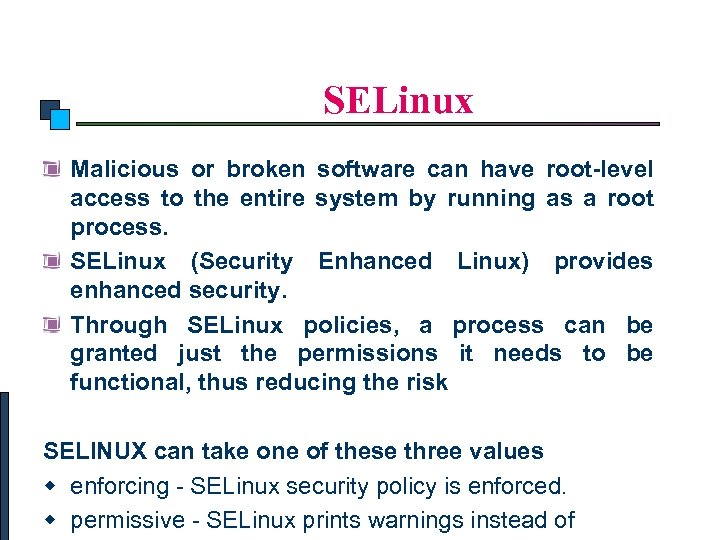 Linux Security SELinux Malicious or broken software can have root-level access to the entire