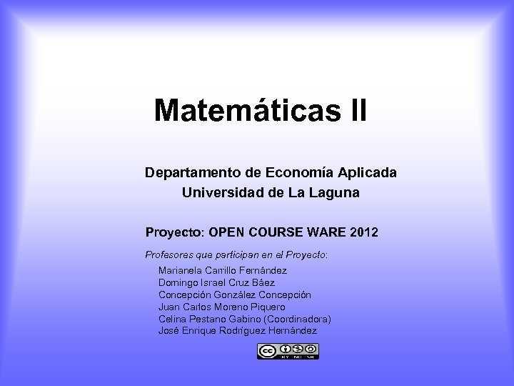 Matemáticas II Departamento de Economía Aplicada Universidad de La Laguna Proyecto: OPEN COURSE WARE