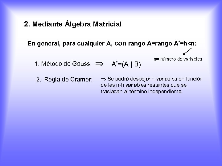 2. Mediante Álgebra Matricial En general, para cualquier A, con rango A=rango A*=h<n: 1.