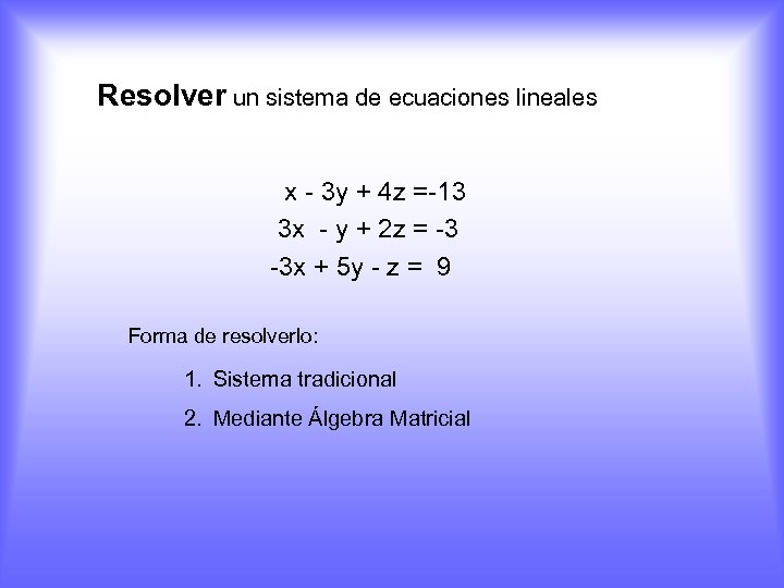 Resolver un sistema de ecuaciones lineales x - 3 y + 4 z =-13