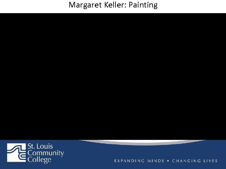 Margaret Keller: Painting