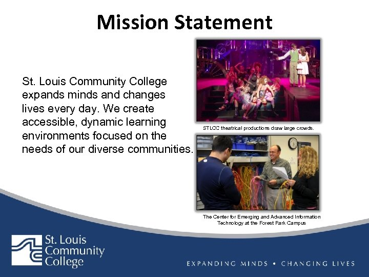 Mission Statement St. Louis Community College expands minds and changes lives every day. We
