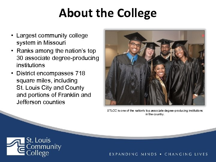 About the College • Largest community college system in Missouri • Ranks among the