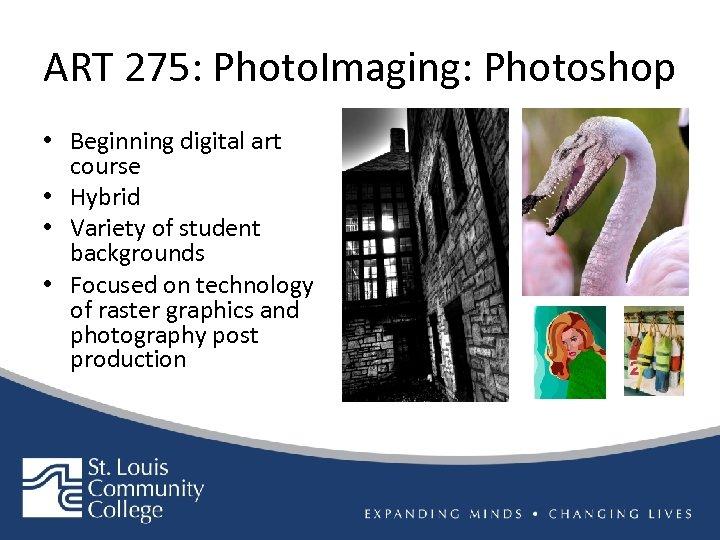 ART 275: Photo. Imaging: Photoshop • Beginning digital art course • Hybrid • Variety