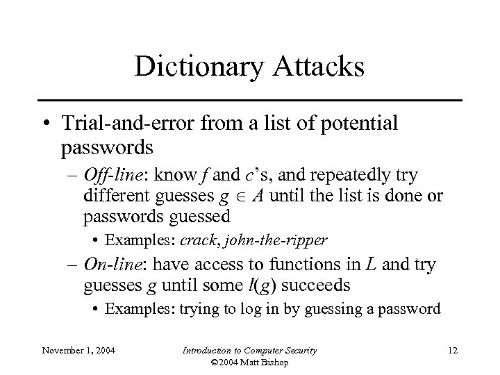 Dictionary Attacks • Trial-and-error from a list of potential passwords – Off-line: know f