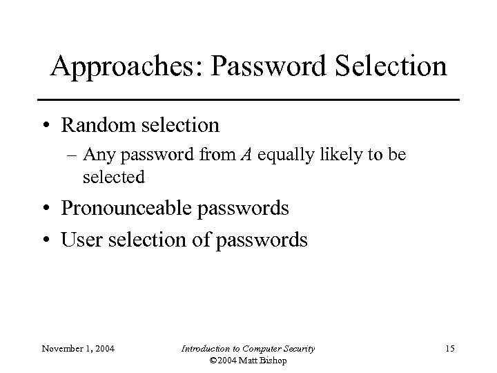 Approaches: Password Selection • Random selection – Any password from A equally likely to
