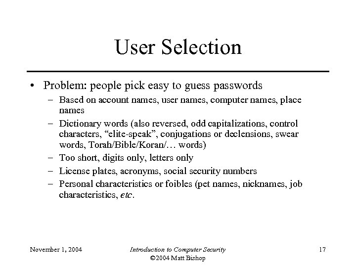 User Selection • Problem: people pick easy to guess passwords – Based on account