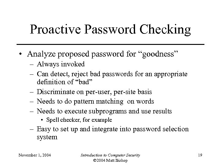 "Proactive Password Checking • Analyze proposed password for ""goodness"" – Always invoked – Can"