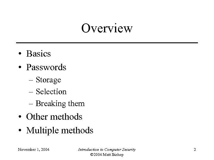 Overview • Basics • Passwords – Storage – Selection – Breaking them • Other
