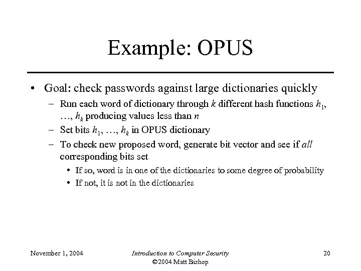 Example: OPUS • Goal: check passwords against large dictionaries quickly – Run each word