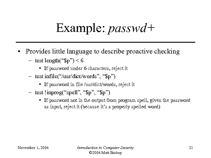 "Example: passwd+ • Provides little language to describe proactive checking – test length(""$p"") <"