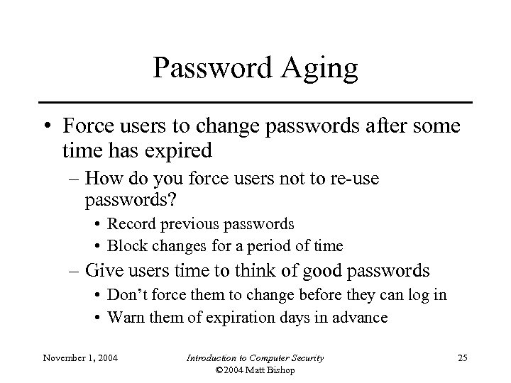 Password Aging • Force users to change passwords after some time has expired –