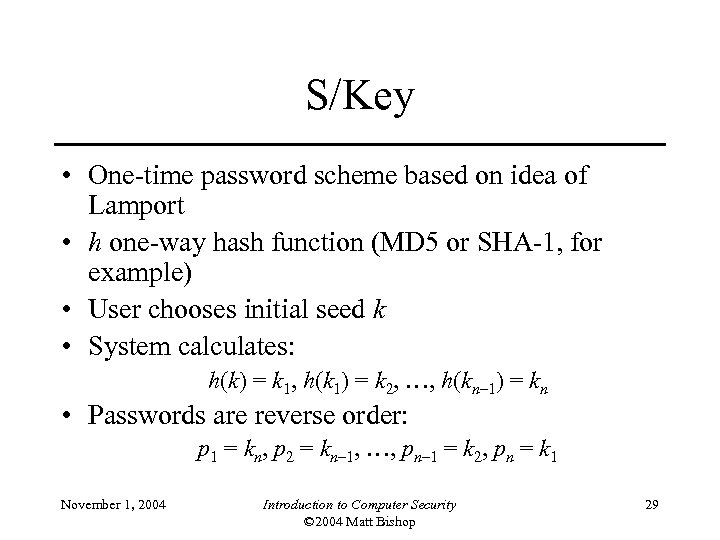 S/Key • One-time password scheme based on idea of Lamport • h one-way hash