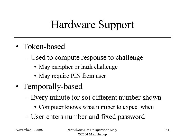 Hardware Support • Token-based – Used to compute response to challenge • May encipher
