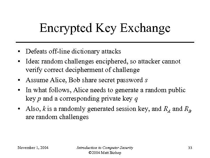 Encrypted Key Exchange • Defeats off-line dictionary attacks • Idea: random challenges enciphered, so