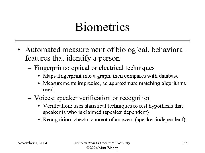 Biometrics • Automated measurement of biological, behavioral features that identify a person – Fingerprints: