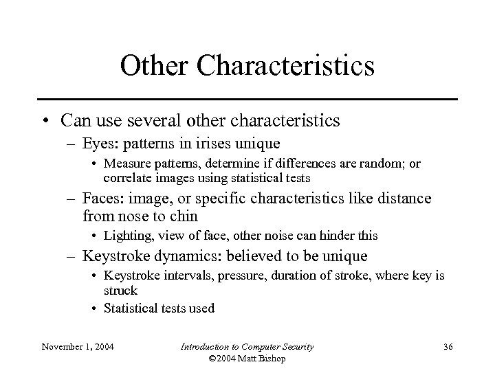 Other Characteristics • Can use several other characteristics – Eyes: patterns in irises unique