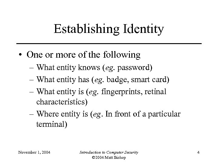 Establishing Identity • One or more of the following – What entity knows (eg.