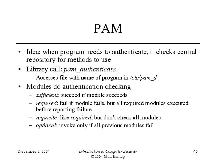 PAM • Idea: when program needs to authenticate, it checks central repository for methods