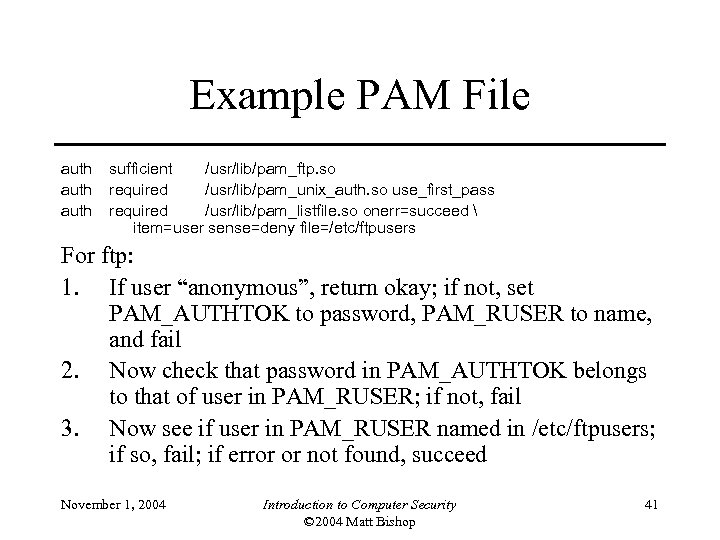 Example PAM File auth sufficient /usr/lib/pam_ftp. so required /usr/lib/pam_unix_auth. so use_first_pass required /usr/lib/pam_listfile. so
