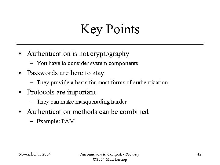 Key Points • Authentication is not cryptography – You have to consider system components