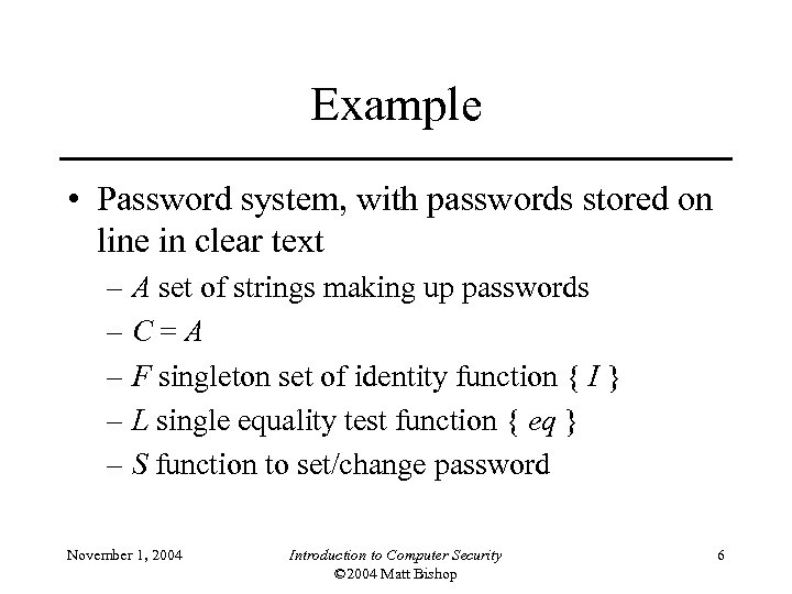 Example • Password system, with passwords stored on line in clear text – A