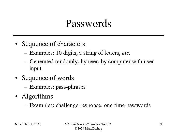 Passwords • Sequence of characters – Examples: 10 digits, a string of letters, etc.