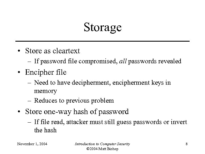 Storage • Store as cleartext – If password file compromised, all passwords revealed •