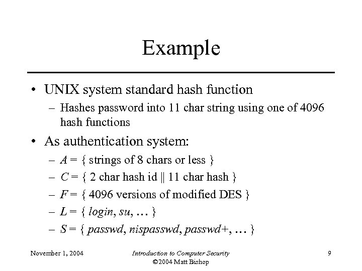 Example • UNIX system standard hash function – Hashes password into 11 char string
