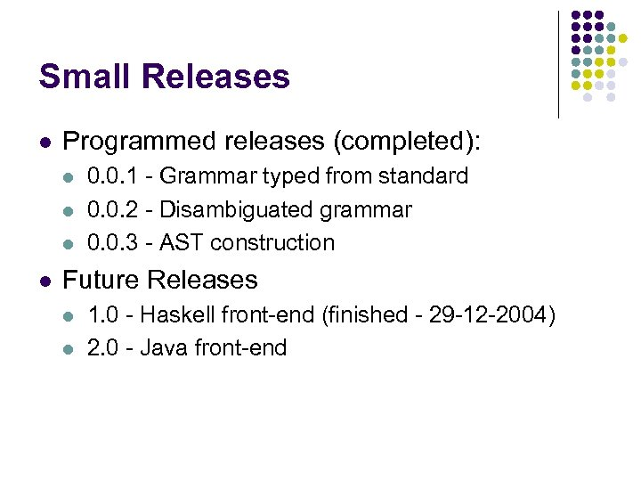 Small Releases l Programmed releases (completed): l l 0. 0. 1 - Grammar typed
