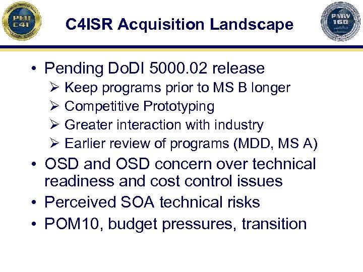 C 4 ISR Acquisition Landscape • Pending Do. DI 5000. 02 release Ø Ø