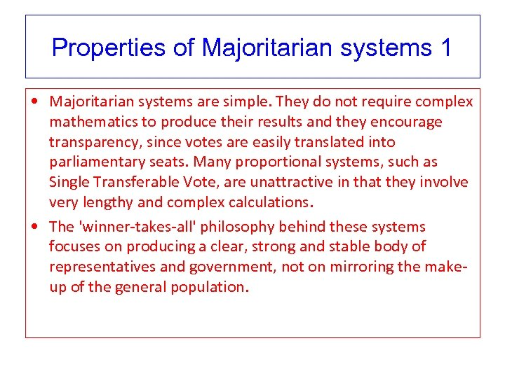 Properties of Majoritarian systems 1 • Majoritarian systems are simple. They do not require