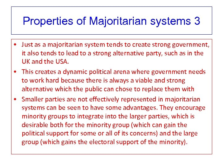Properties of Majoritarian systems 3 • Just as a majoritarian system tends to create