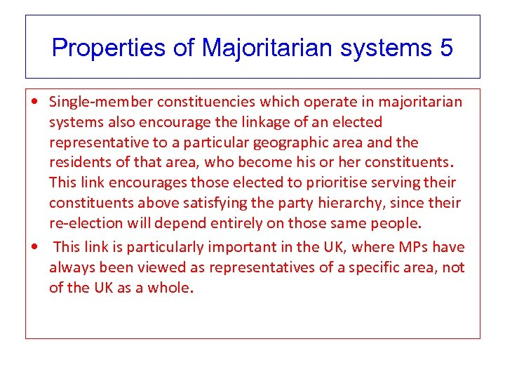 Properties of Majoritarian systems 5 • Single-member constituencies which operate in majoritarian systems also