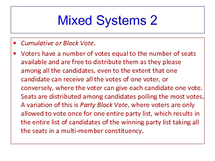 Mixed Systems 2 • Cumulative or Block Vote. • Voters have a number of