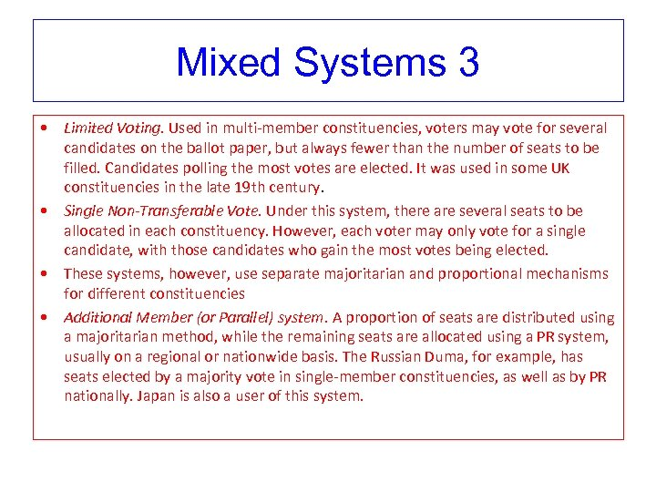 Mixed Systems 3 • Limited Voting. Used in multi-member constituencies, voters may vote for