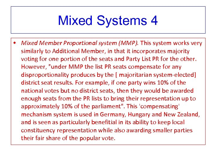 Mixed Systems 4 • Mixed Member Proportional system (MMP). This system works very similarly