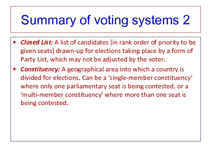 Summary of voting systems 2 • Closed List: A list of candidates (in rank