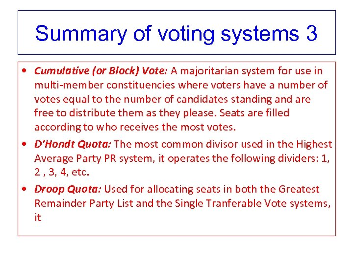 Summary of voting systems 3 • Cumulative (or Block) Vote: A majoritarian system for