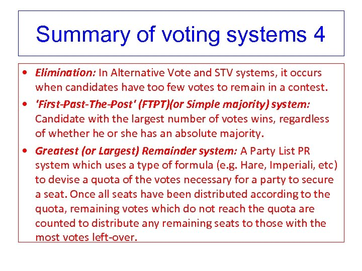 Summary of voting systems 4 • Elimination: In Alternative Vote and STV systems, it
