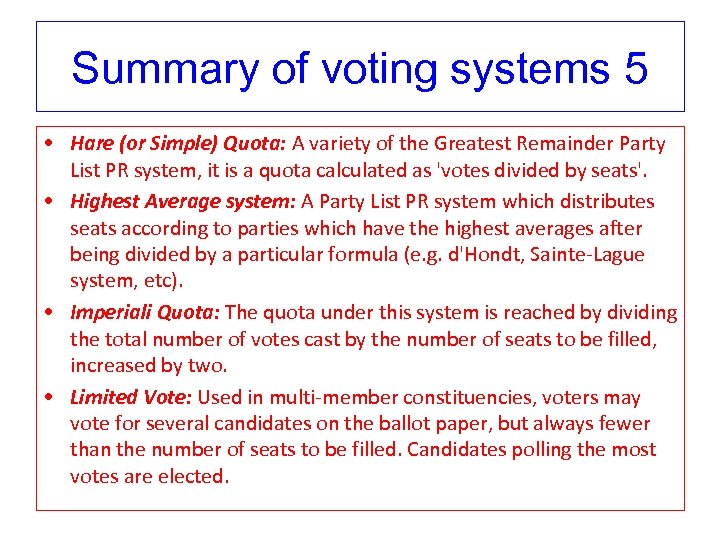 Summary of voting systems 5 • Hare (or Simple) Quota: A variety of the