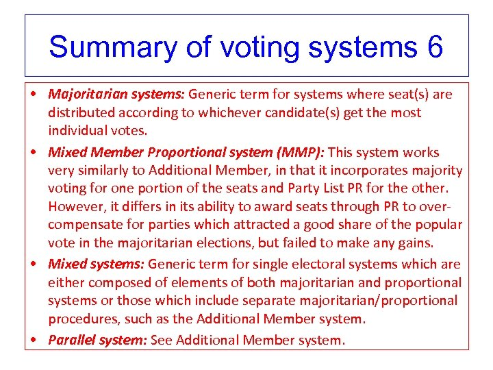 Summary of voting systems 6 • Majoritarian systems: Generic term for systems where seat(s)