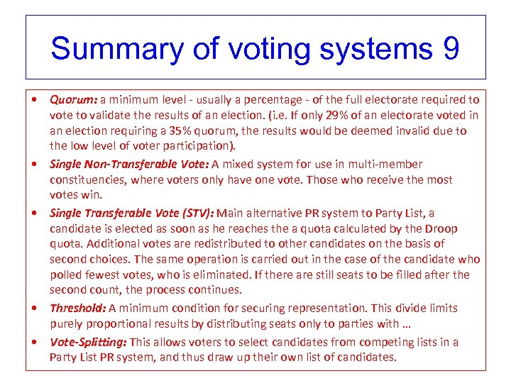 Summary of voting systems 9 • Quorum: a minimum level - usually a percentage