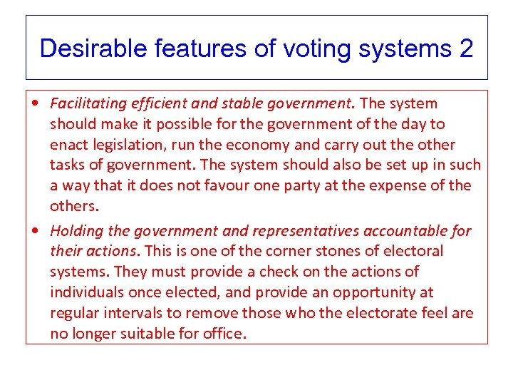 Desirable features of voting systems 2 • Facilitating efficient and stable government. The system