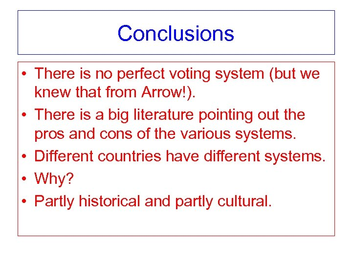Conclusions • There is no perfect voting system (but we knew that from Arrow!).