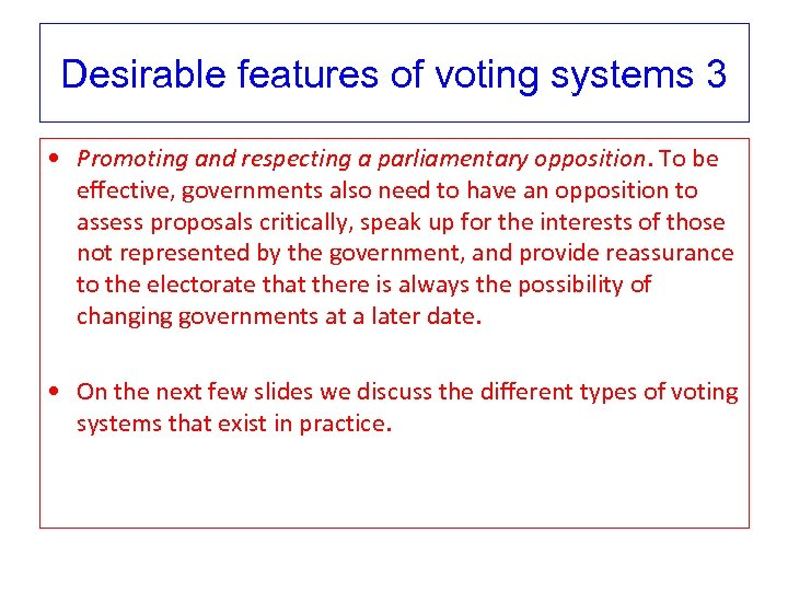 Desirable features of voting systems 3 • Promoting and respecting a parliamentary opposition. To