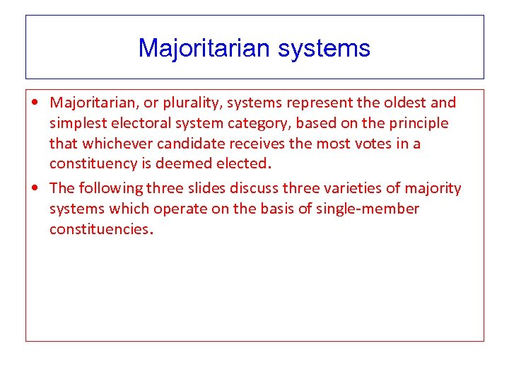 Majoritarian systems • Majoritarian, or plurality, systems represent the oldest and simplest electoral system