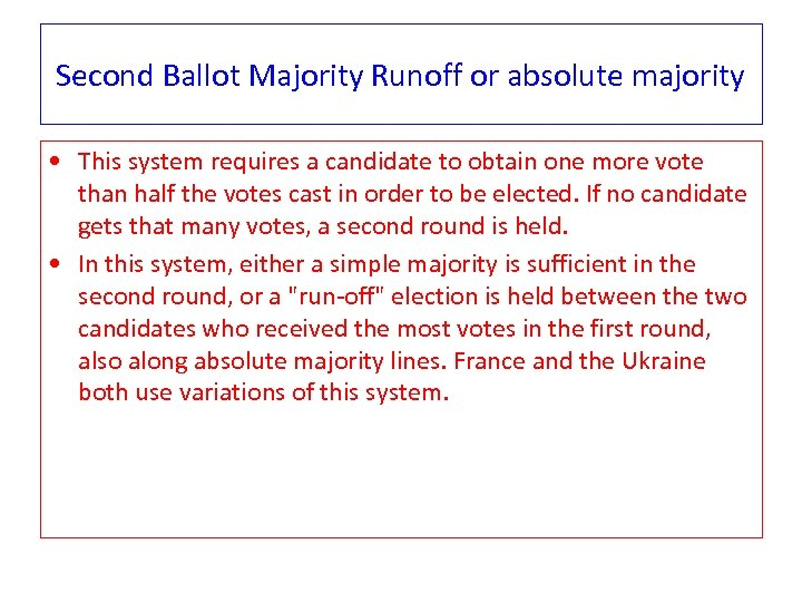 Second Ballot Majority Runoff or absolute majority • This system requires a candidate to
