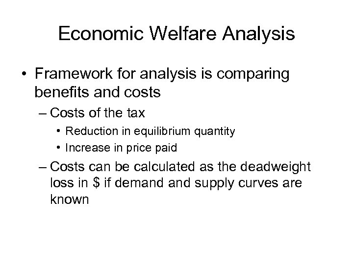 Economic Welfare Analysis • Framework for analysis is comparing benefits and costs – Costs